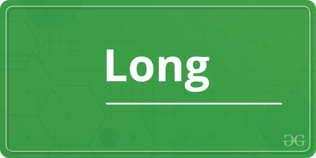 Working of Keyword long in C programming - GeeksforGeeks